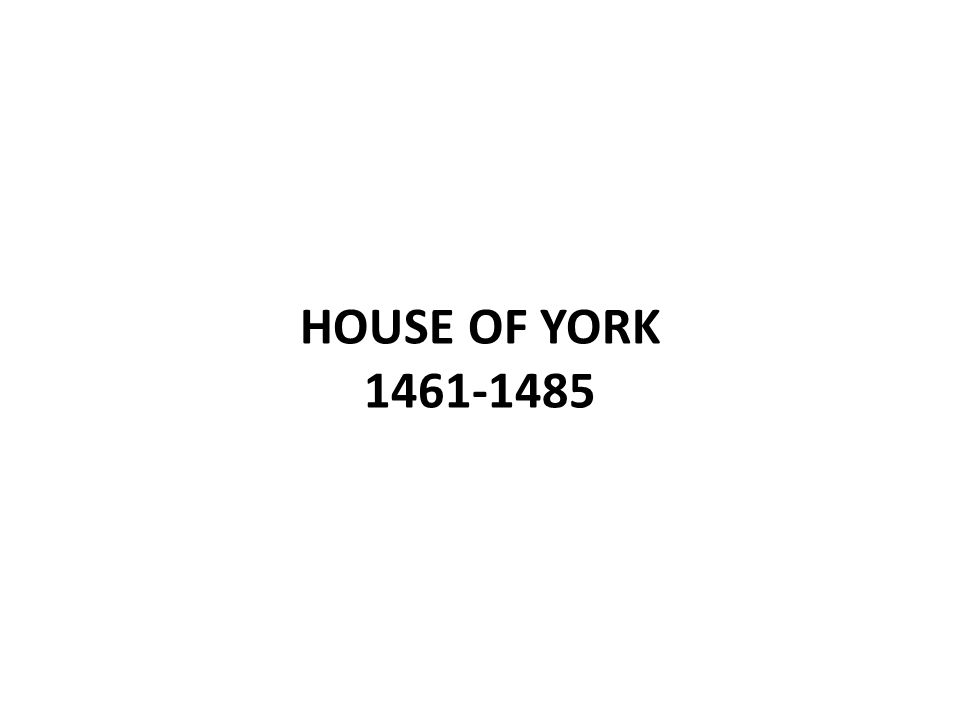 HOUSE OF YORK 1461-1485