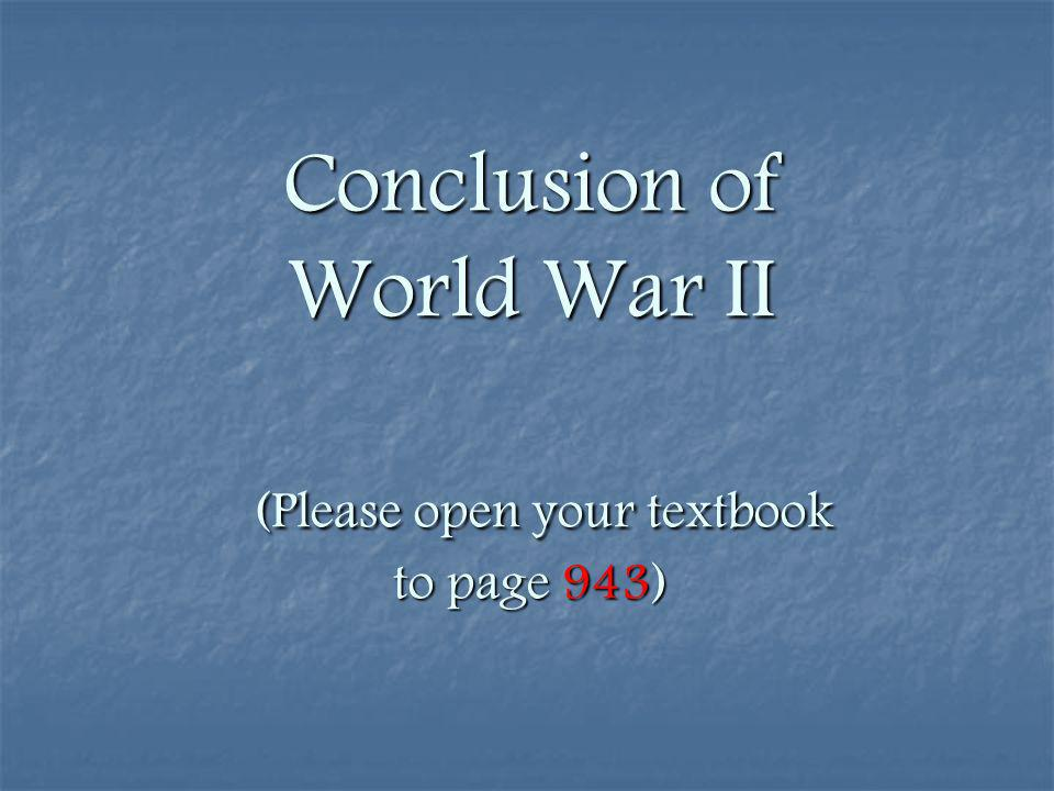 Conclusion of World War II (Please open your textbook to page 943)