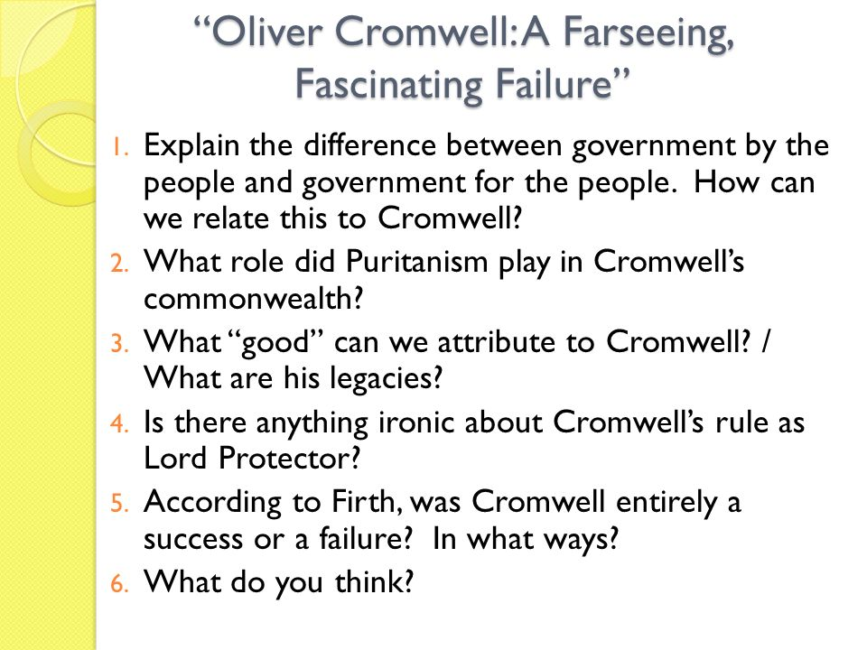 1. Explain the difference between government by the people and government for the people. How can we relate this to Cromwell? 2. What role did Puritan