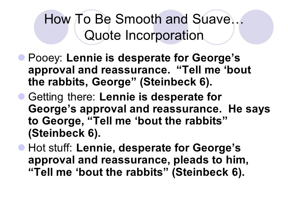 How To Be Smooth and Suave… Quote Incorporation Pooey: Lennie is desperate for Georges approval and reassurance.