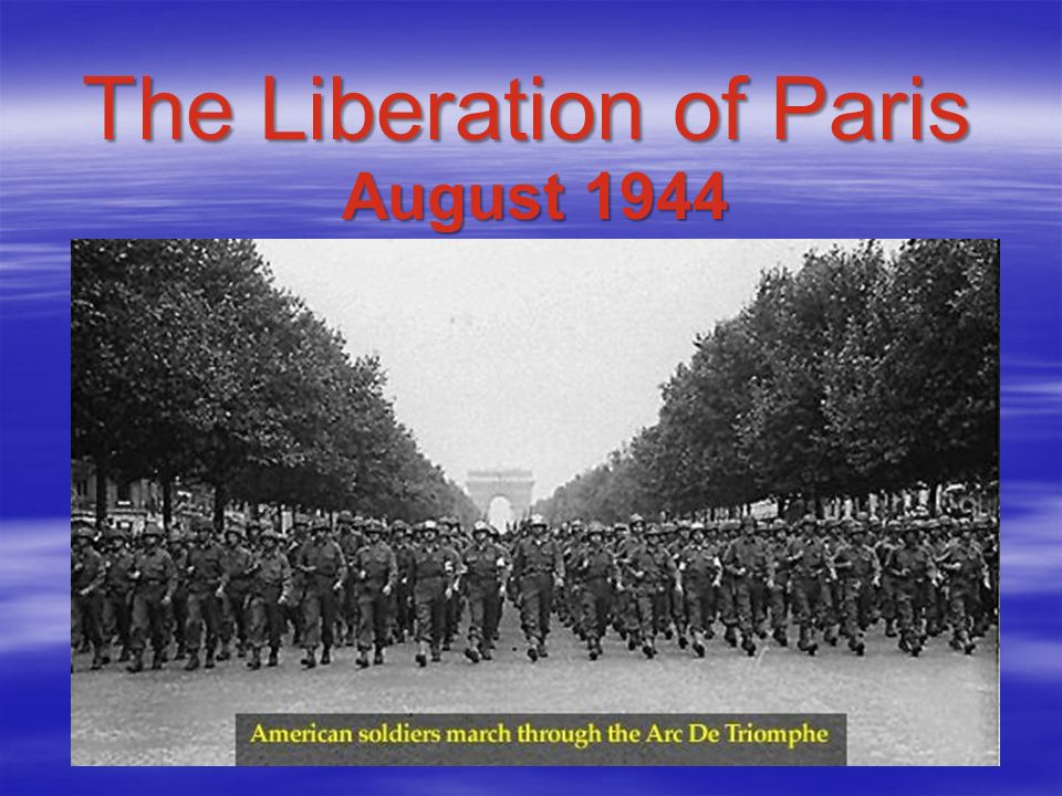 The Liberation of Paris August 1944