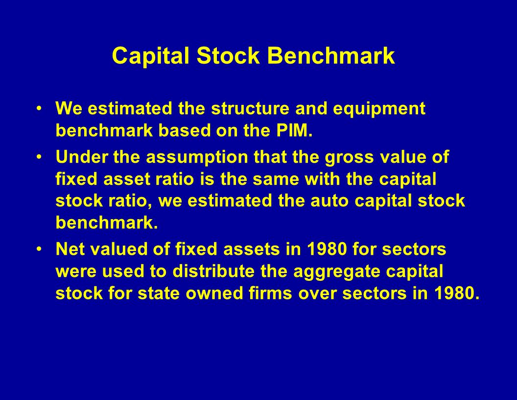 Capital Stock Benchmark We estimated the structure and equipment benchmark based on the PIM.