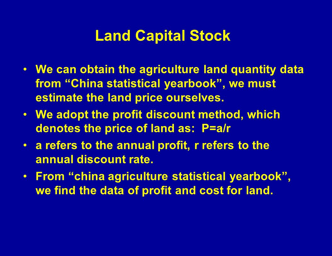 Land Capital Stock We can obtain the agriculture land quantity data from China statistical yearbook, we must estimate the land price ourselves.