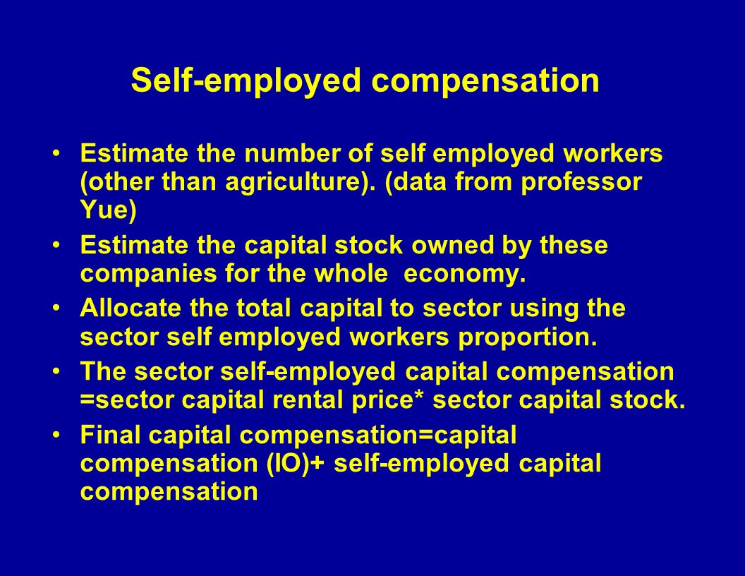 Self-employed compensation Estimate the number of self employed workers (other than agriculture).