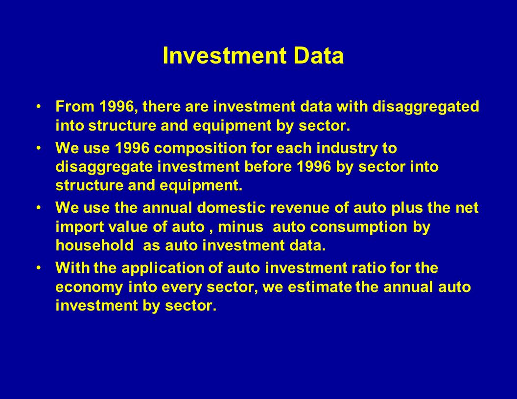 Investment Data From 1996, there are investment data with disaggregated into structure and equipment by sector.