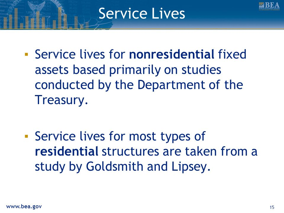 15 Service Lives Service lives for nonresidential fixed assets based primarily on studies conducted by the Department of the Treasury.
