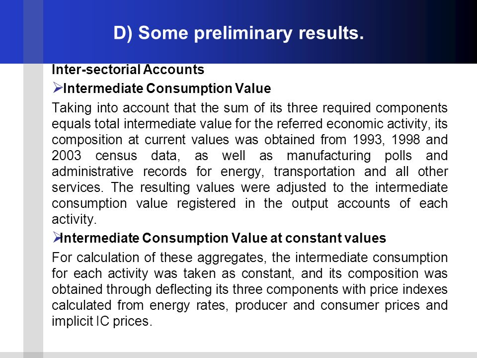 D) Some preliminary results. Inter-sectorial Accounts Intermediate Consumption Value Taking into account that the sum of its three required components
