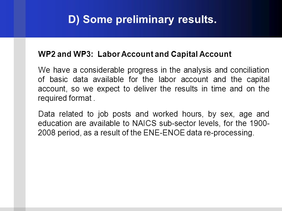 D) Some preliminary results. WP2 and WP3: Labor Account and Capital Account We have a considerable progress in the analysis and conciliation of basic