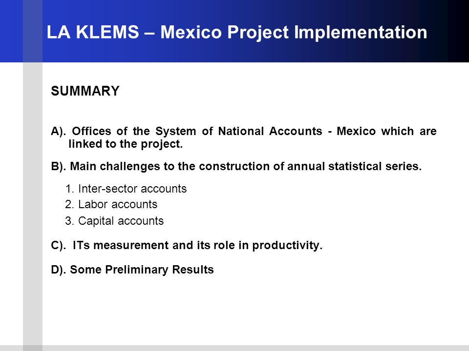 LA KLEMS – Mexico Project Implementation SUMMARY A). Offices of the System of National Accounts - Mexico which are linked to the project. B). Main cha