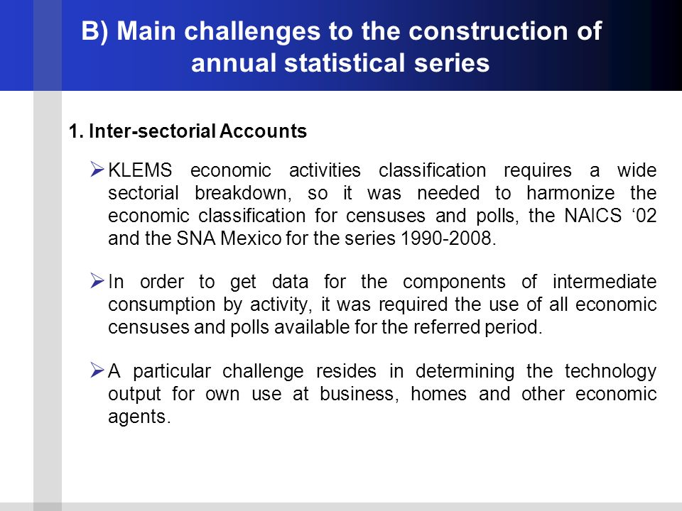 B) Main challenges to the construction of annual statistical series 1. Inter-sectorial Accounts KLEMS economic activities classification requires a wi