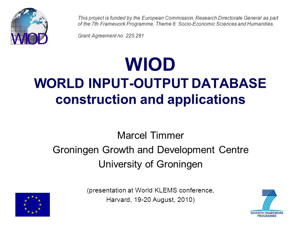 WIOD WORLD INPUT-OUTPUT DATABASE construction and applications Marcel Timmer Groningen Growth and Development Centre University of Groningen (presenta