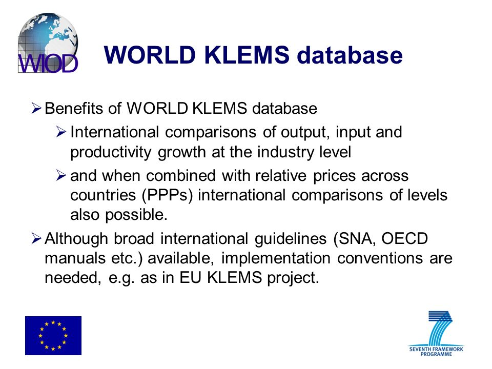 WORLD KLEMS database Benefits of WORLD KLEMS database International comparisons of output, input and productivity growth at the industry level and whe