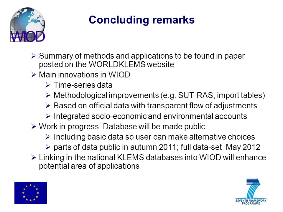 Concluding remarks Summary of methods and applications to be found in paper posted on the WORLDKLEMS website Main innovations in WIOD Time-series data