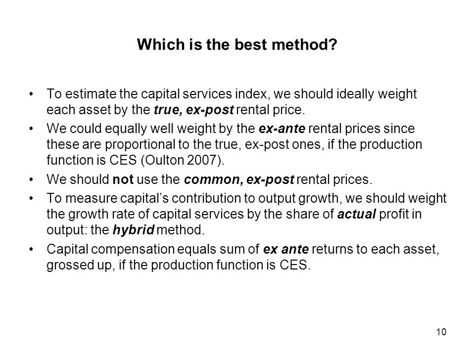Which is the best method? To estimate the capital services index, we should ideally weight each asset by the true, ex-post rental price. We could equa