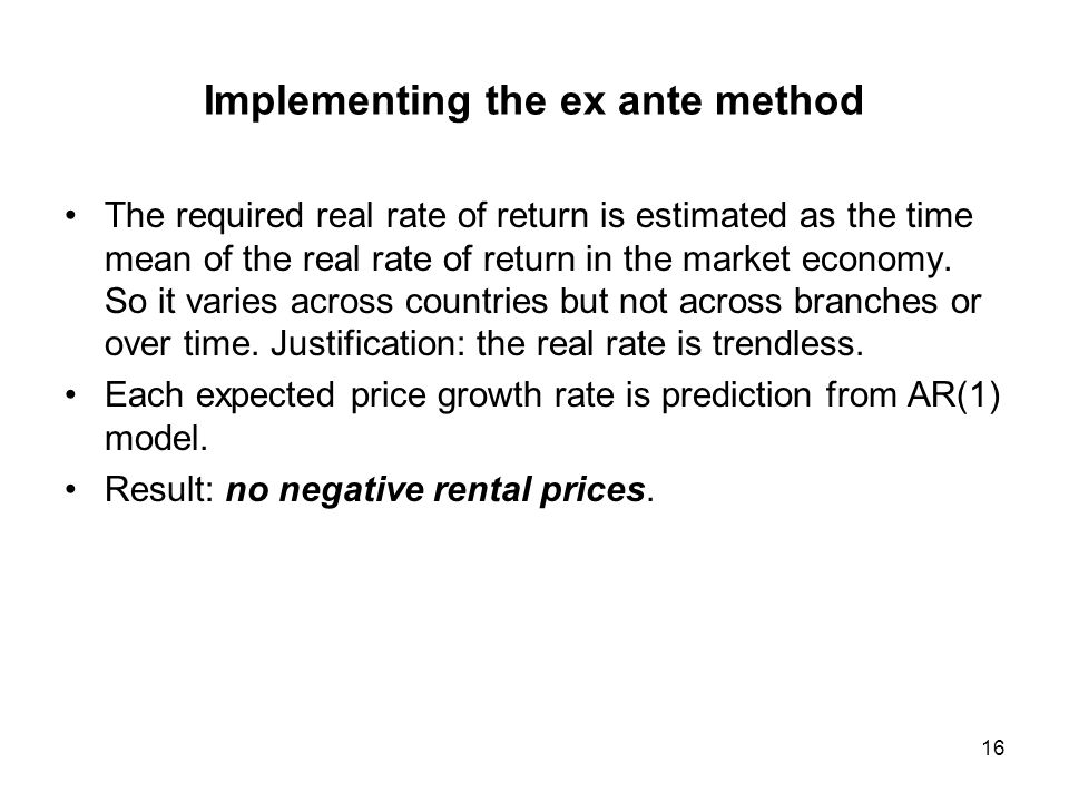 Implementing the ex ante method The required real rate of return is estimated as the time mean of the real rate of return in the market economy. So it