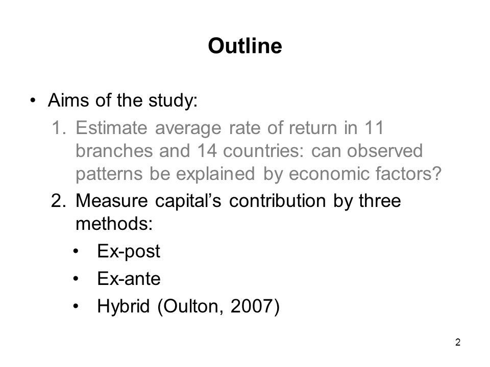 Outline Aims of the study: 1.Estimate average rate of return in 11 branches and 14 countries: can observed patterns be explained by economic factors?