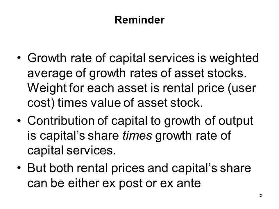 Reminder Growth rate of capital services is weighted average of growth rates of asset stocks.