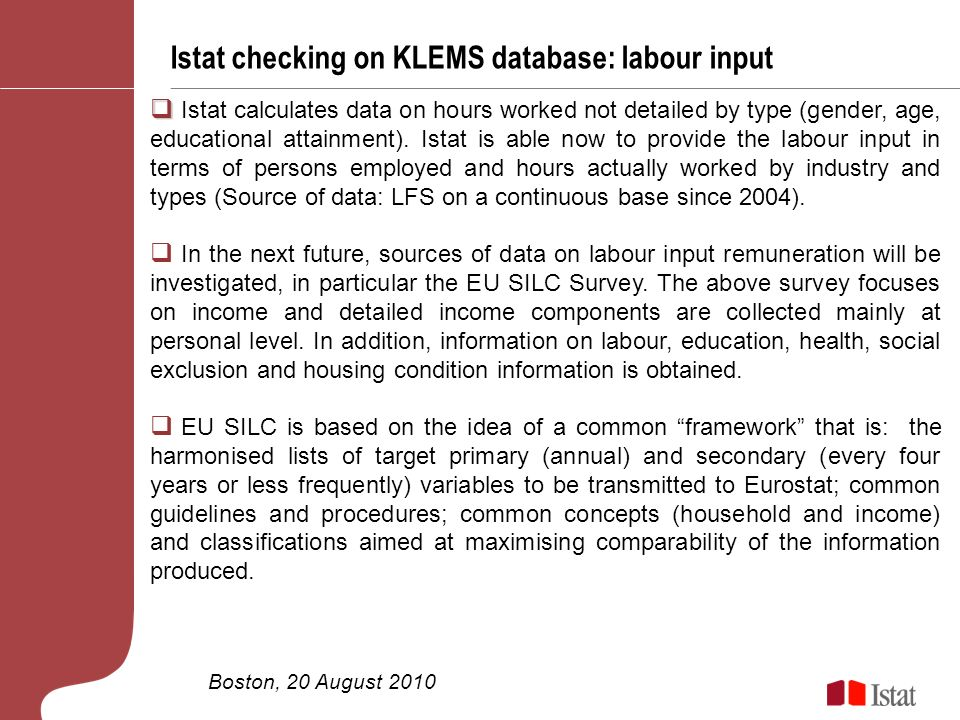 Istat checking on KLEMS database: labour input Boston, 20 August 2010 Istat calculates data on hours worked not detailed by type (gender, age, educational attainment).