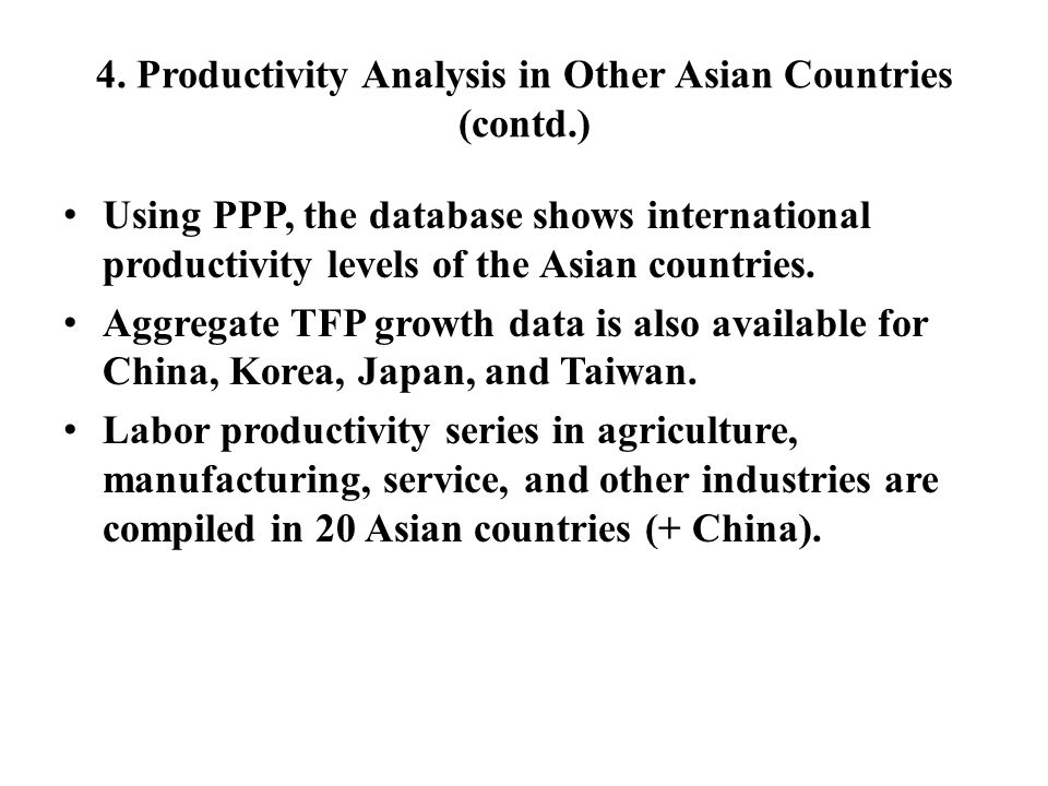 4. Productivity Analysis in Other Asian Countries (contd.) Using PPP, the database shows international productivity levels of the Asian countries. Agg