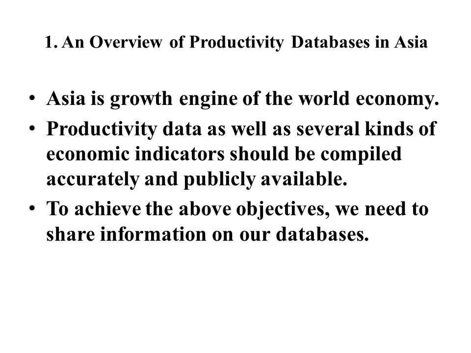 1. An Overview of Productivity Databases in Asia Asia is growth engine of the world economy. Productivity data as well as several kinds of economic in