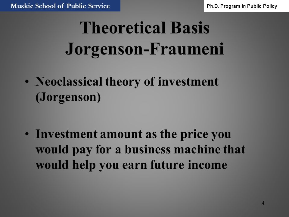4 Theoretical Basis Jorgenson-Fraumeni Neoclassical theory of investment (Jorgenson) Investment amount as the price you would pay for a business machi