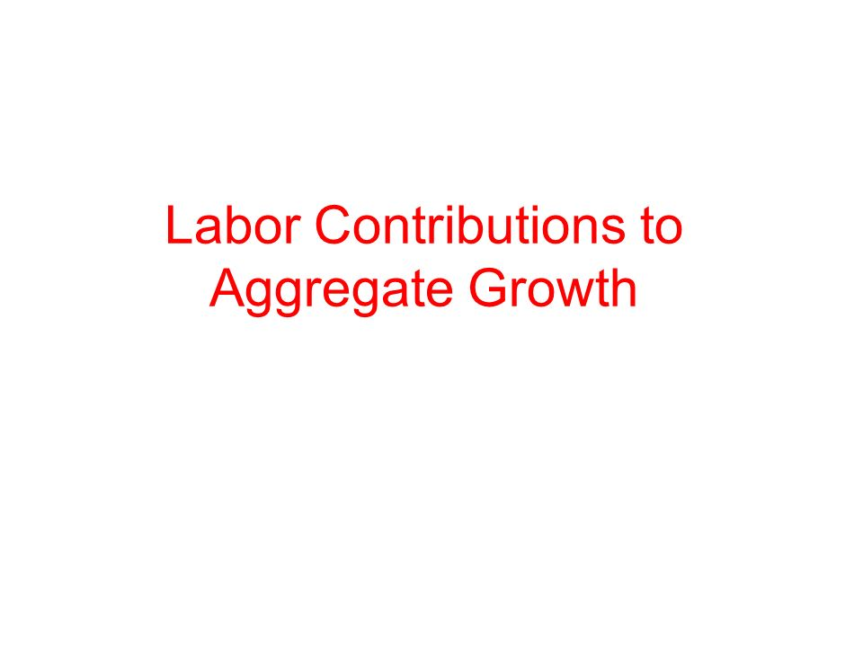 Labor Contributions to Aggregate Growth