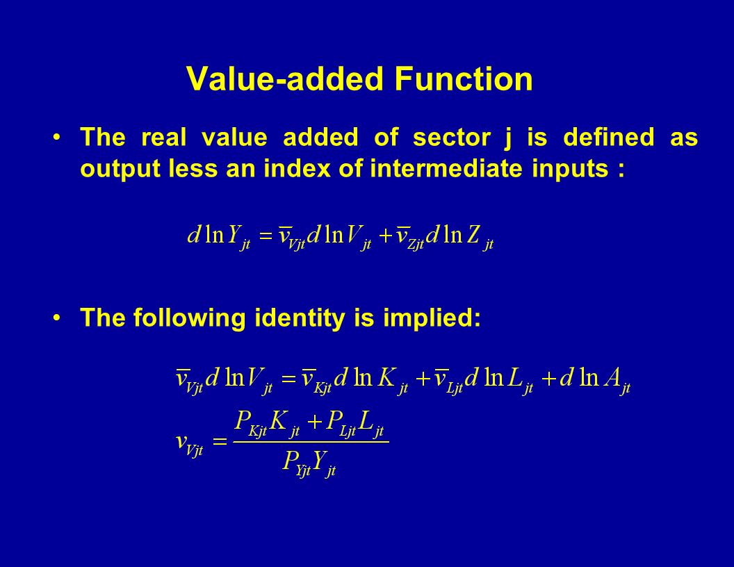 Value-added Function The real value added of sector j is defined as output less an index of intermediate inputs : The following identity is implied: