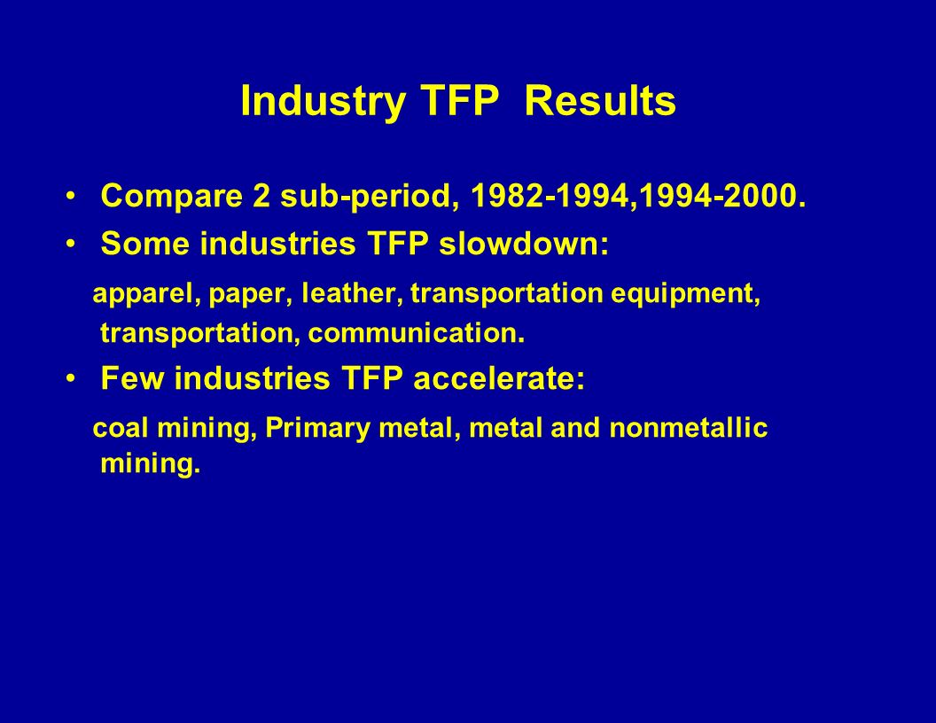 Industry TFP Results Compare 2 sub-period, 1982-1994,1994-2000.