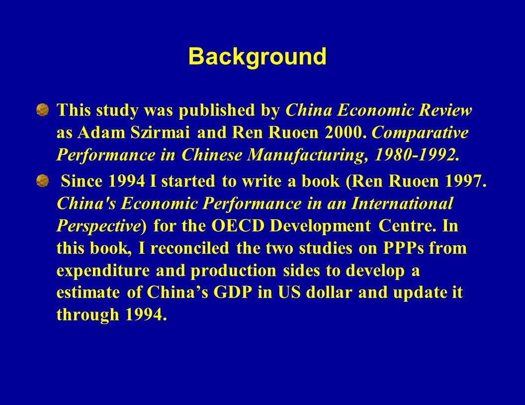 Background This study was published by China Economic Review as Adam Szirmai and Ren Ruoen 2000.