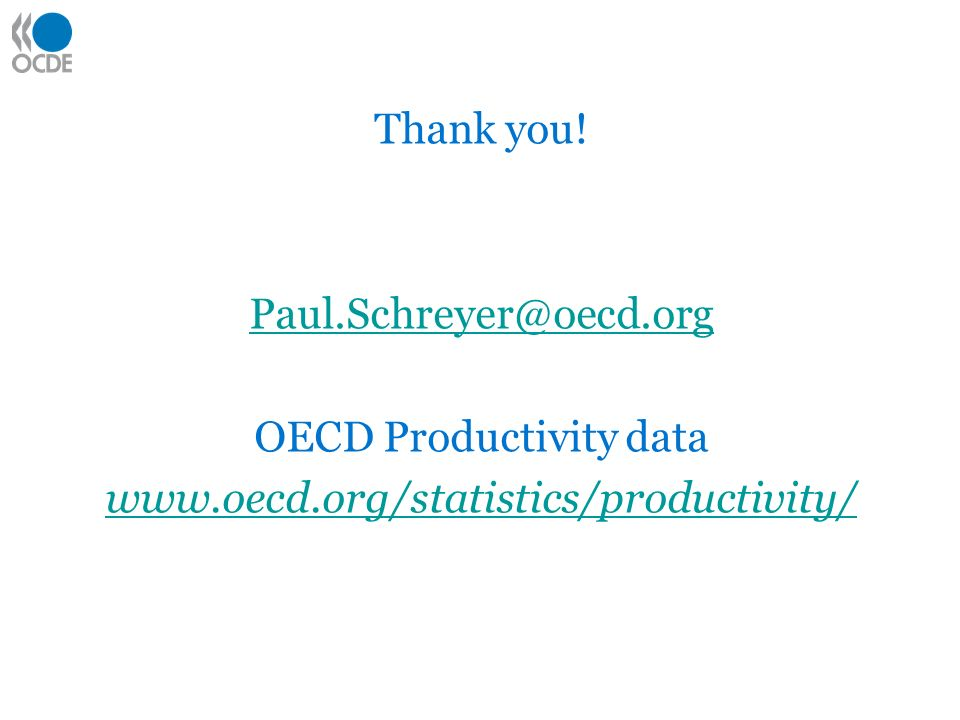 Thank you! Paul.Schreyer@oecd.org OECD Productivity data www.oecd.org/statistics/productivity/