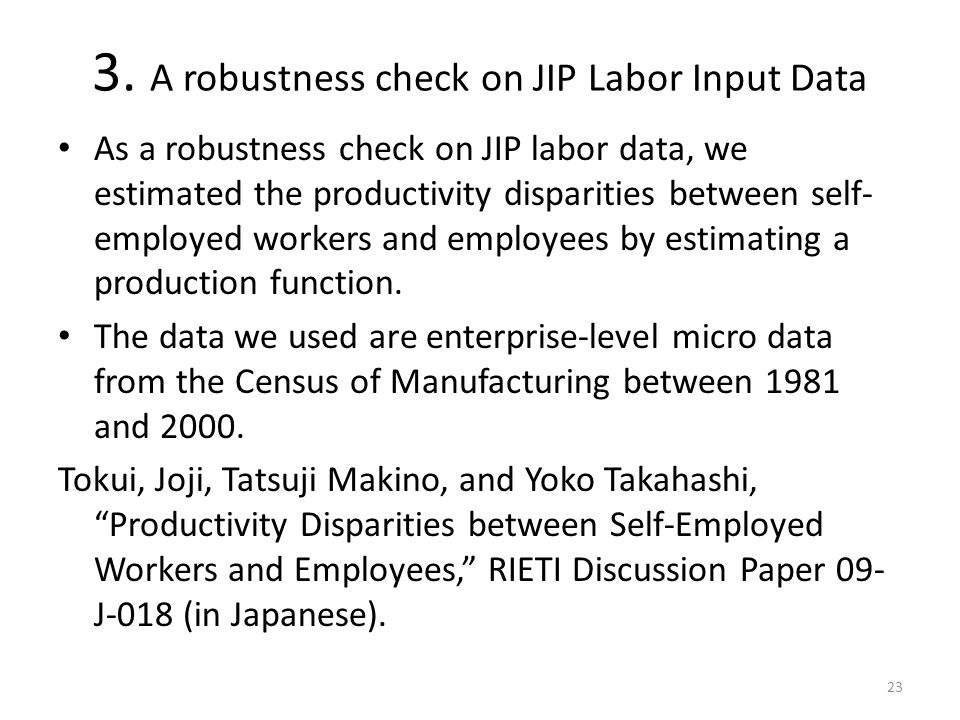 3. A robustness check on JIP Labor Input Data As a robustness check on JIP labor data, we estimated the productivity disparities between self- employe