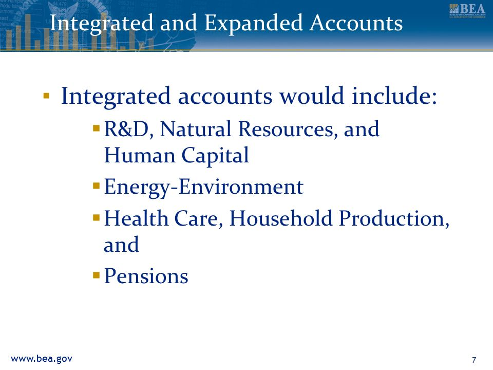 www.bea.gov 7 Integrated and Expanded Accounts Integrated accounts would include: R&D, Natural Resources, and Human Capital Energy-Environment Health