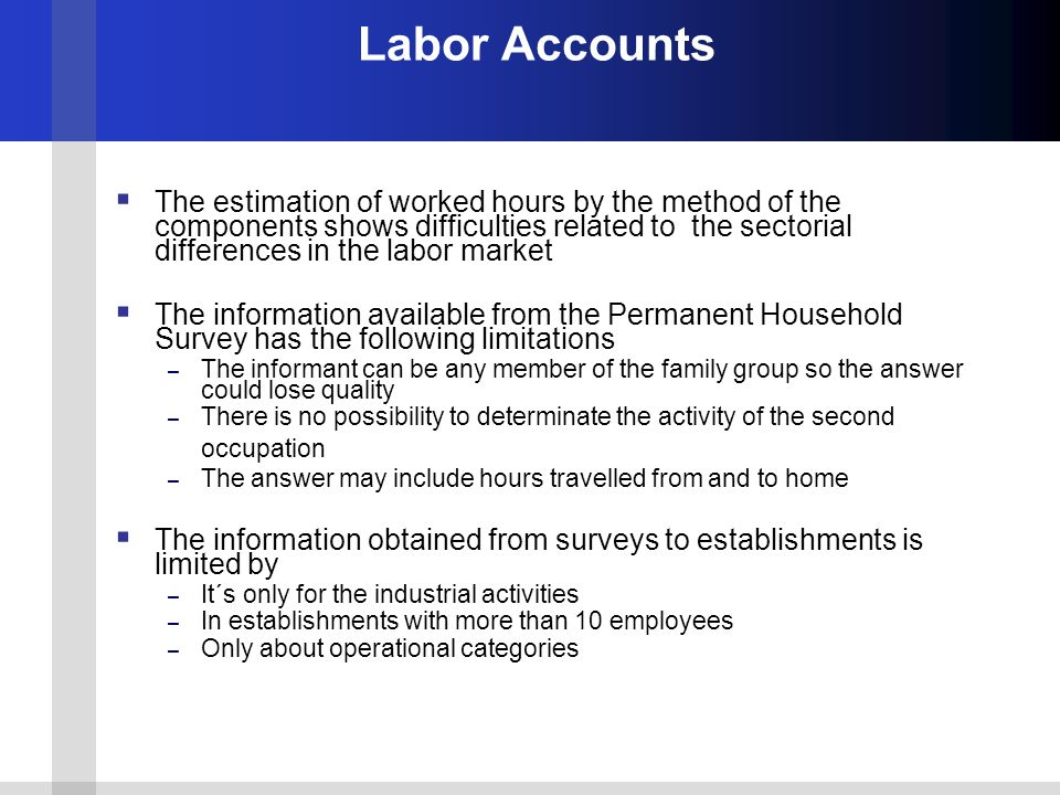 Labor Accounts The estimation of worked hours by the method of the components shows difficulties related to the sectorial differences in the labor mar