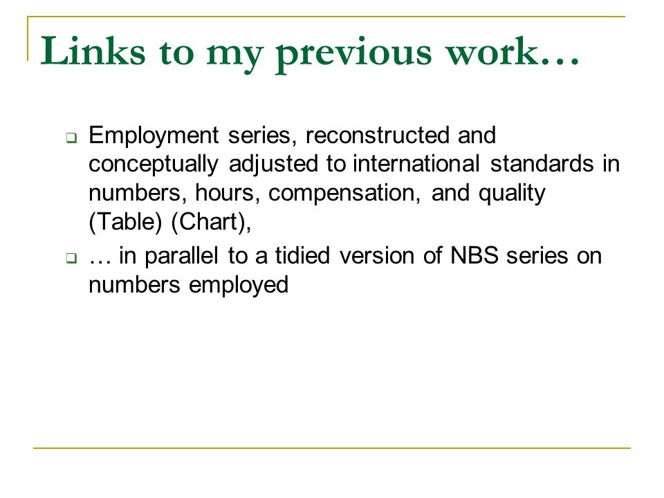 Links to my previous work… Employment series, reconstructed and conceptually adjusted to international standards in numbers, hours, compensation, and