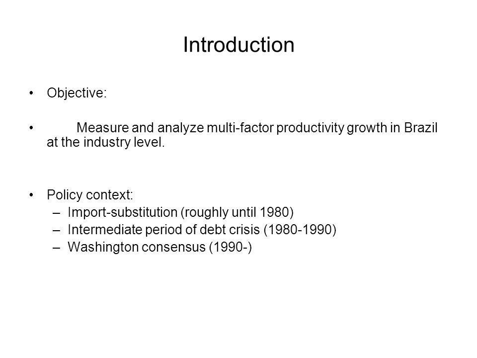 Introduction Objective: Measure and analyze multi-factor productivity growth in Brazil at the industry level.