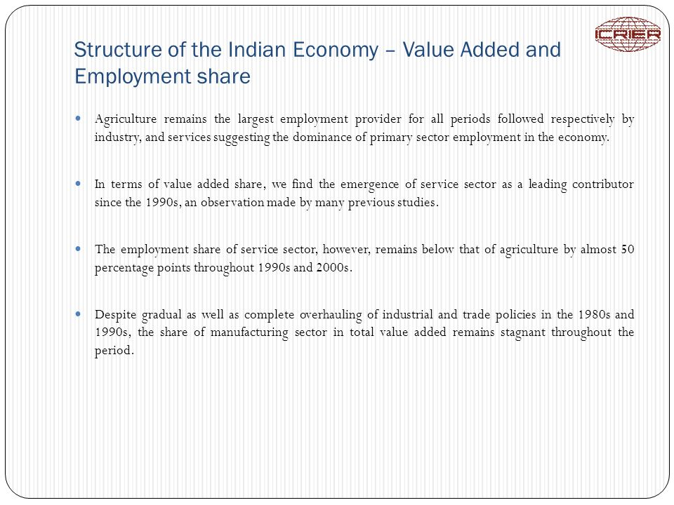 Structure of the Indian Economy – Value Added and Employment share Agriculture remains the largest employment provider for all periods followed respec