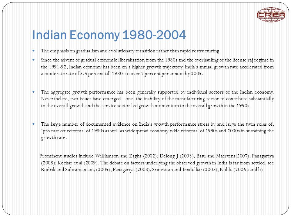 Indian Economy 1980-2004 The emphasis on gradualism and evolutionary transition rather than rapid restructuring Since the advent of gradual economic l