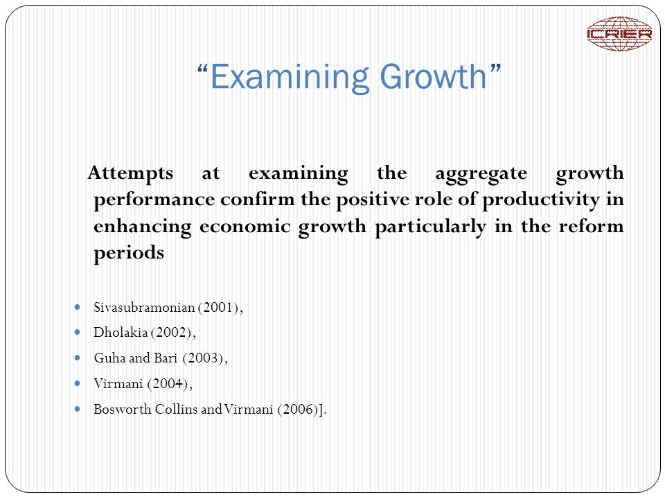 Examining Growth Attempts at examining the aggregate growth performance confirm the positive role of productivity in enhancing economic growth particu