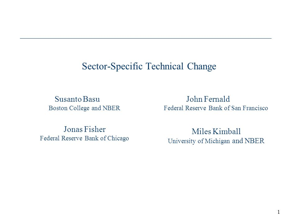 1 Sector-Specific Technical Change Susanto Basu Boston College and NBER Jonas Fisher Federal Reserve Bank of Chicago John Fernald Federal Reserve Bank