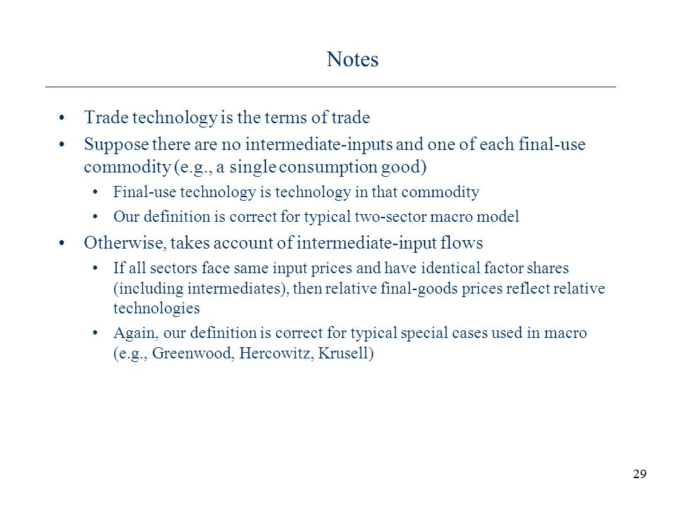 29 Notes Trade technology is the terms of trade Suppose there are no intermediate-inputs and one of each final-use commodity (e.g., a single consumpti