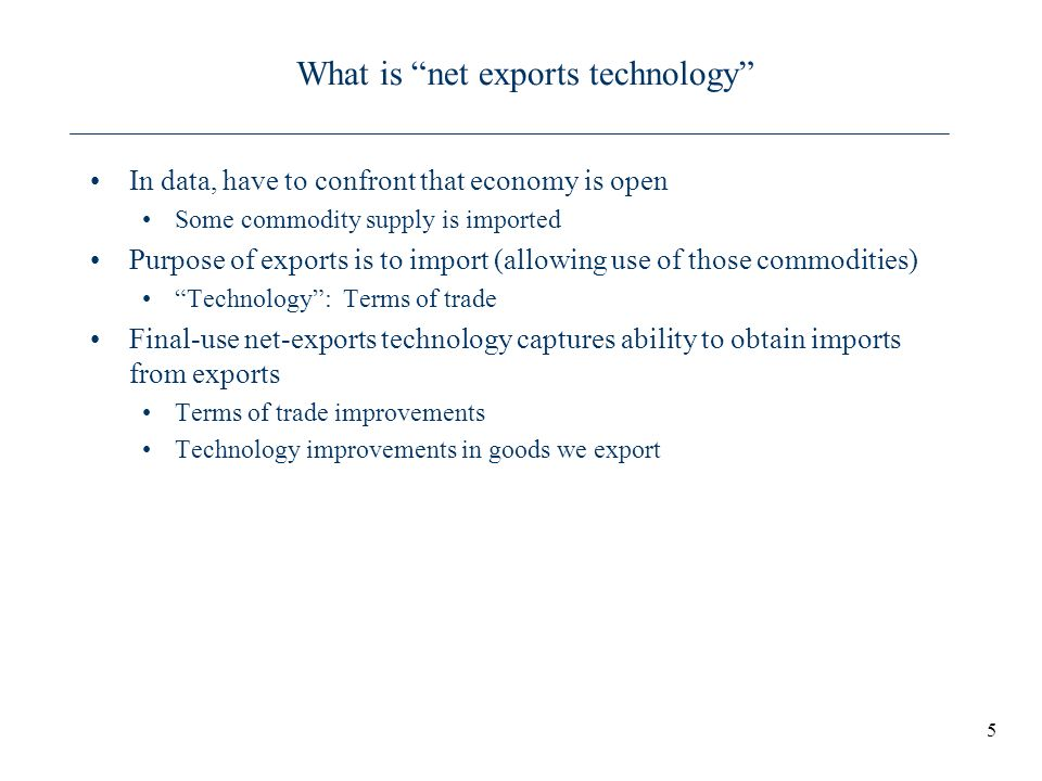 What is net exports technology In data, have to confront that economy is open Some commodity supply is imported Purpose of exports is to import (allow