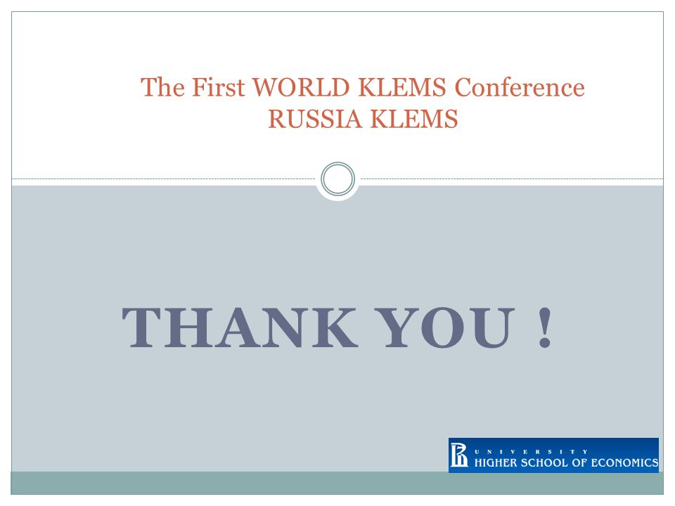 THANK YOU ! The First WORLD KLEMS Conference RUSSIA KLEMS