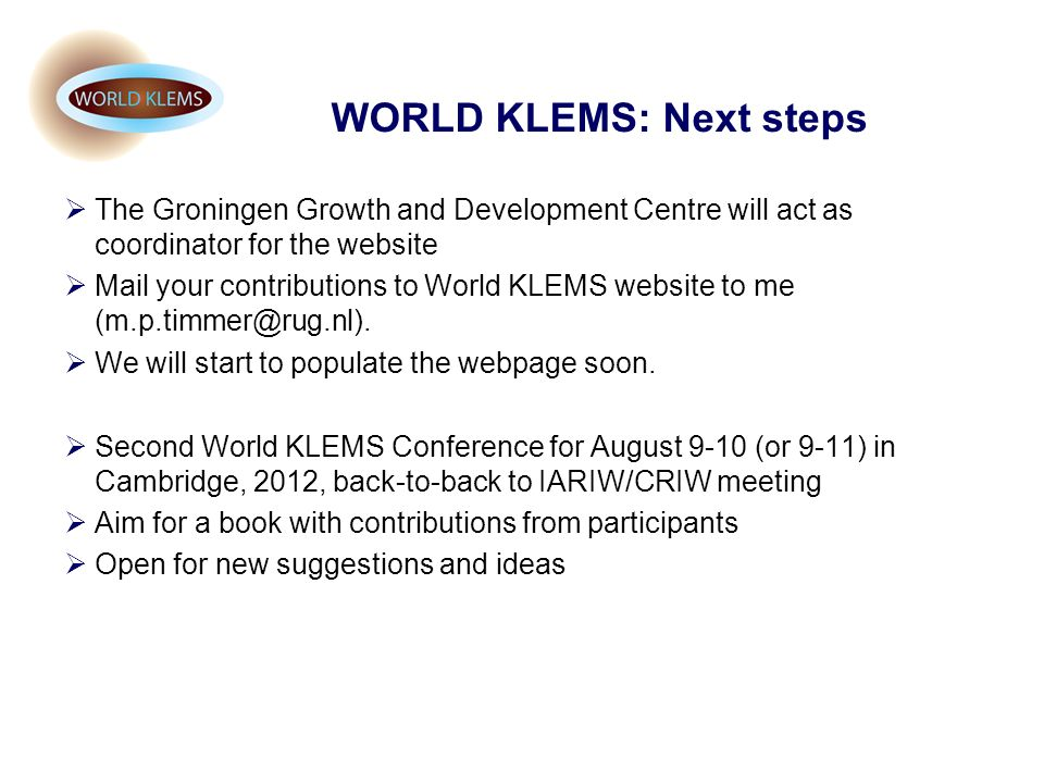 WORLD KLEMS: Next steps The Groningen Growth and Development Centre will act as coordinator for the website Mail your contributions to World KLEMS web