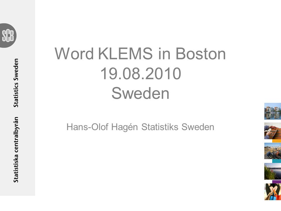 Word KLEMS in Boston 19.08.2010 Sweden Hans-Olof Hagén Statistiks Sweden