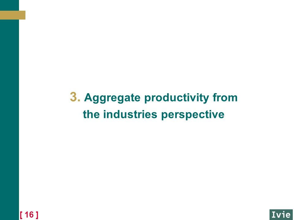 [ 16 ] 3. Aggregate productivity from the industries perspective