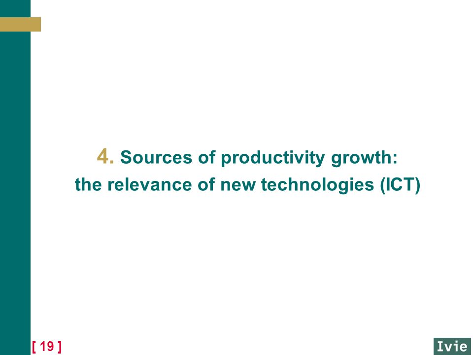 [ 19 ] 4. Sources of productivity growth: the relevance of new technologies (ICT)