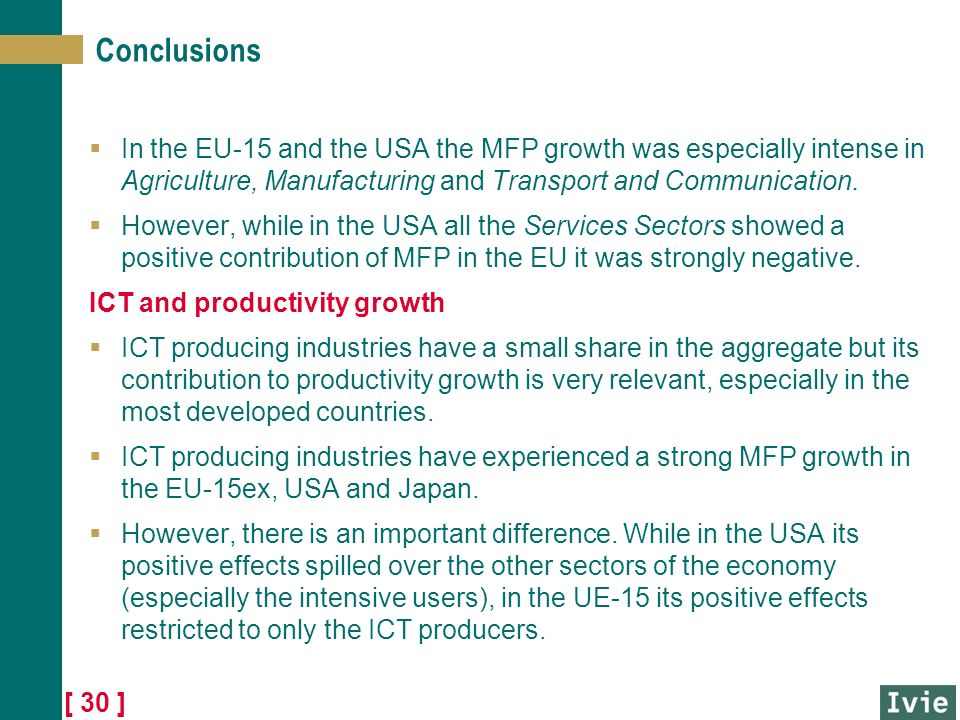 [ 30 ] Conclusions In the EU-15 and the USA the MFP growth was especially intense in Agriculture, Manufacturing and Transport and Communication.