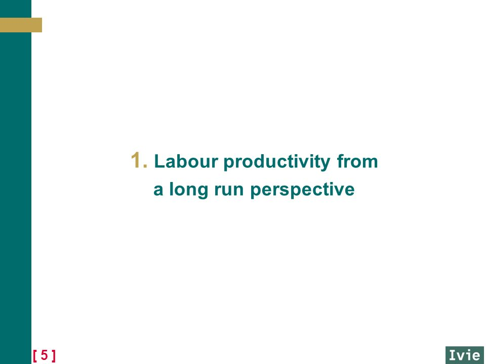 [ 5 ] 1. Labour productivity from a long run perspective