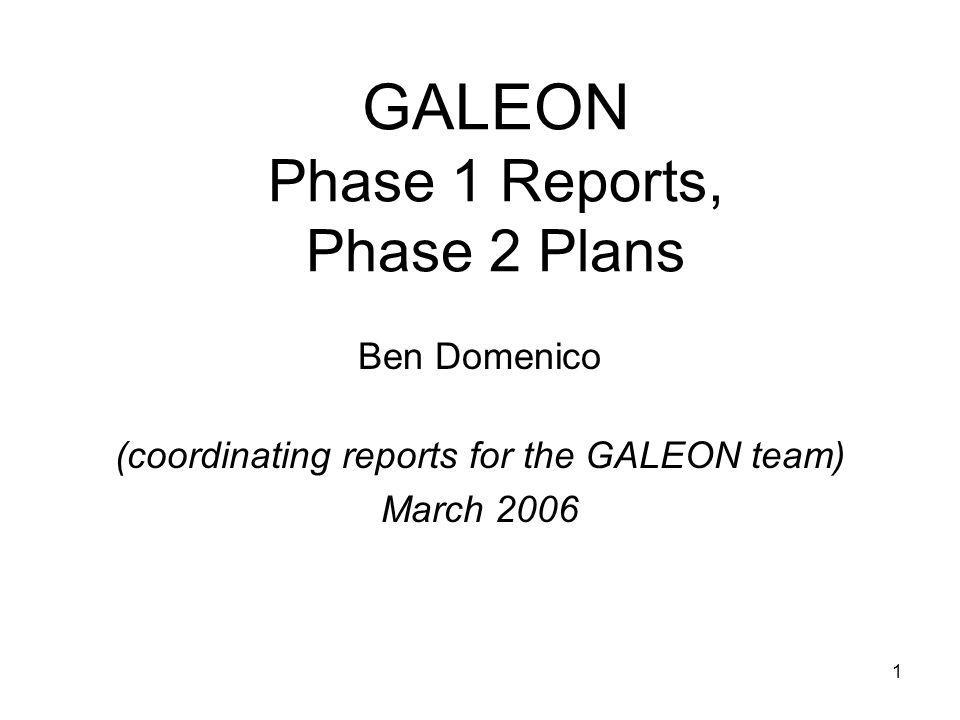 1 GALEON Phase 1 Reports, Phase 2 Plans Ben Domenico (coordinating reports for the GALEON team) March 2006