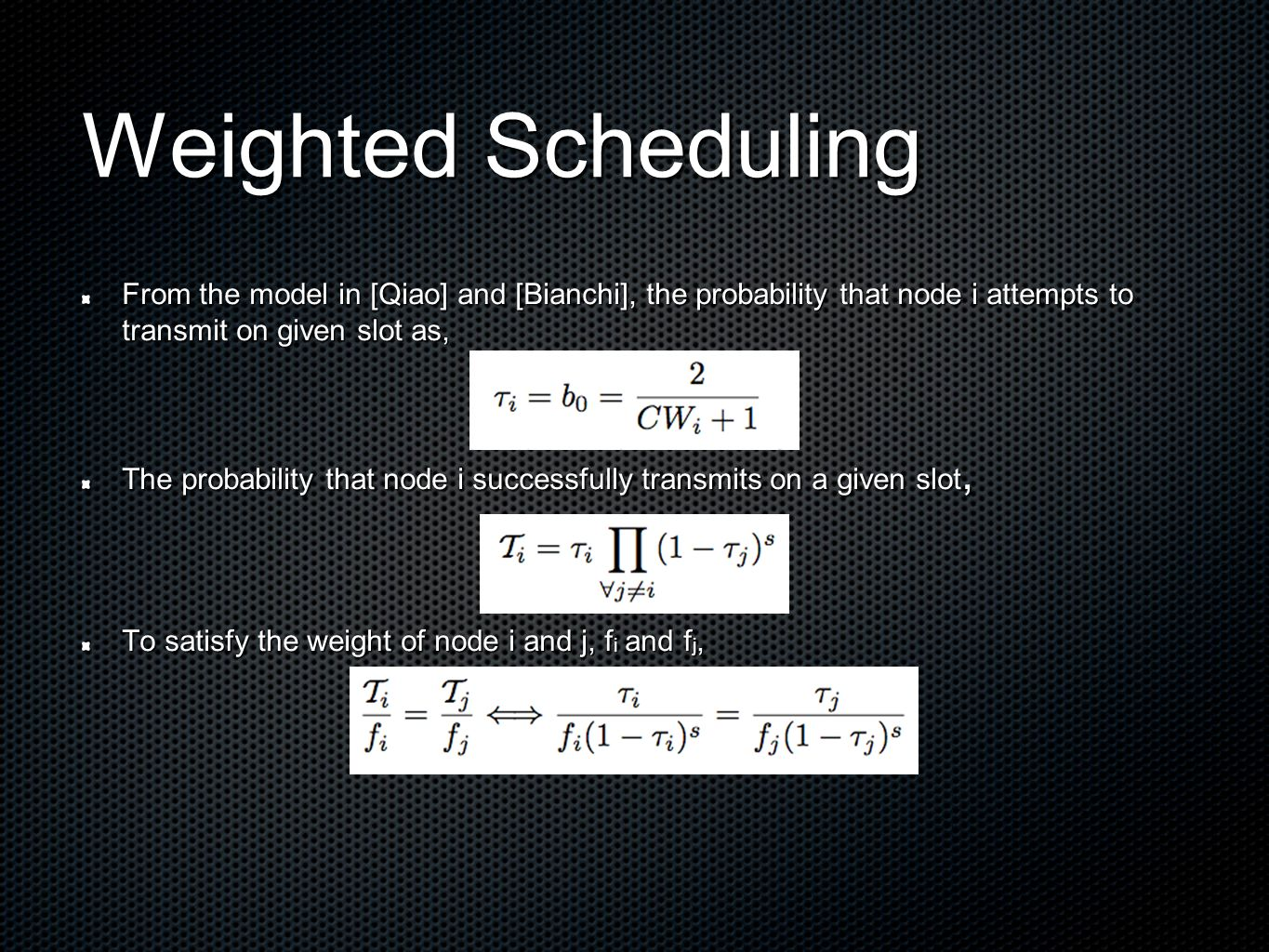 Weighted Scheduling From the model in [Qiao] and [Bianchi], the probability that node i attempts to transmit on given slot as, The probability that node i successfully transmits on a given slot, To satisfy the weight of node i and j, f i and f j,